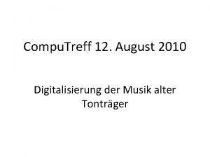 Compu Treff 12 August 2010 Digitalisierung der Musik