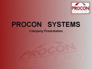 PROCON SYSTEMS Company Presentation GENERAL DATA Engineering Contractor