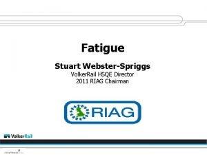 Fatigue Stuart WebsterSpriggs Volker Rail HSQE Director 2011