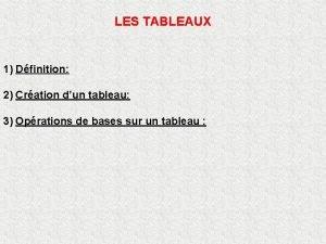 LES TABLEAUX 1 Dfinition 2 Cration dun tableau