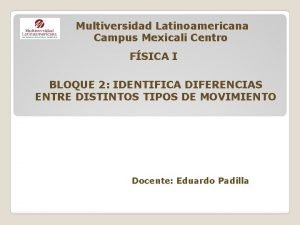 Multiversidad Latinoamericana Campus Mexicali Centro FSICA I BLOQUE
