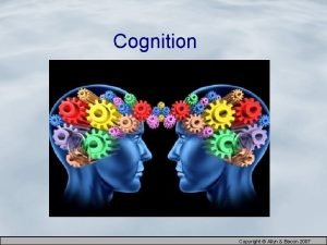 Cognition Copyright Allyn Bacon 2007 What is Memory