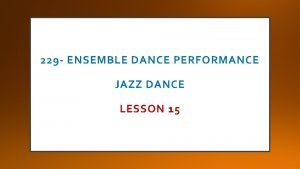 229 ENSEMBLE DANCE PERFORMANCE JAZZ DANCE LESSON 15