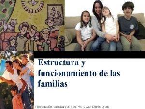 Estructura y funcionamiento de las familias Presentacin realizada