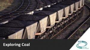 Exploring Coal Coal Formation and Composition Exploring Coal
