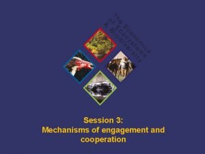 Session 3 Mechanisms of engagement and cooperation TEEB