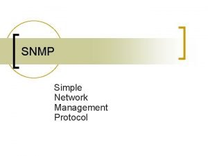 SNMP Simple Network Management Protocol SNMP WHAT IS