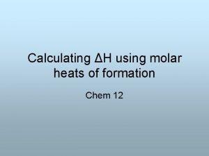 Calculating H using molar heats of formation Chem