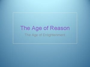 The Age of Reason The Age of Enlightenment