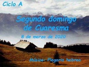 Ciclo A Segundo domingo de Cuaresma 8 de