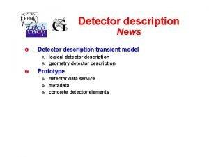 Detector description News Detector description transient model logical