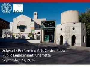 Schwartz Performing Arts Center Plaza Public Engagement Charrette