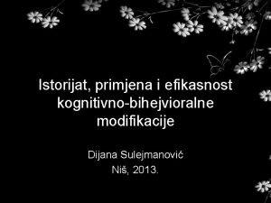 Istorijat primjena i efikasnost kognitivnobihejvioralne modifikacije Dijana Sulejmanovi