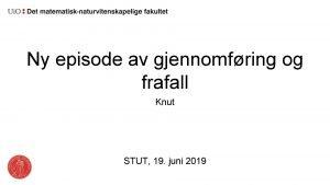 Ny episode av gjennomfring og frafall Knut STUT