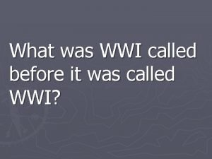 What was WWI called before it was called