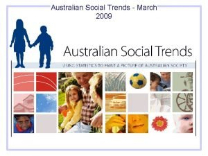 Australian Social Trends March 2009 Australian Social Trends