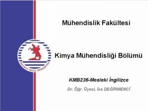 Mhendislik Fakltesi Kimya Mhendislii Blm KMB 236 Mesleki