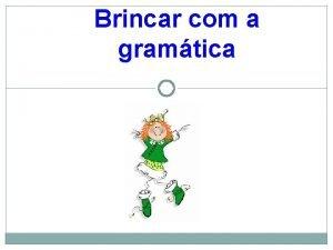 Brincar com a gramtica Brincar com a gramtica