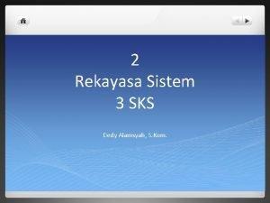 2 Rekayasa Sistem 3 SKS Dedy Alamsyah S