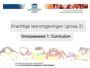 Krachtige leeromgevingen groep 2 Groepssessie 1 Curriculum Groep