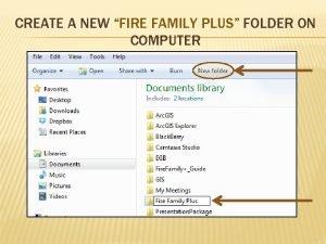 CREATE A NEW FIRE FAMILY PLUS FOLDER ON