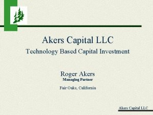 Akers Capital LLC Technology Based Capital Investment Roger