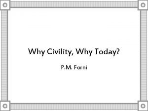 Why Civility Why Today P M Forni Life