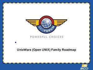 Unix Ware Open UNIX Family Roadmap Unix Ware