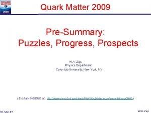 Quark Matter 2009 PreSummary Puzzles Progress Prospects W