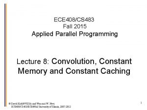 ECE 408CS 483 Fall 2015 Applied Parallel Programming