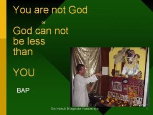 You are not God or God can not