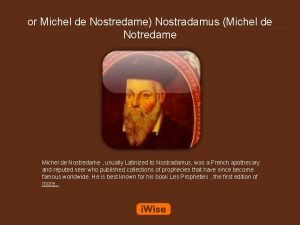or Michel de Nostredame Nostradamus Michel de Notredame