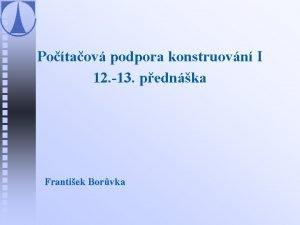 Potaov podpora konstruovn I 12 13 pednka Frantiek