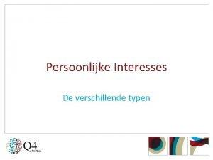 Persoonlijke Interesses De verschillende typen Interesses herkennen Wanneer