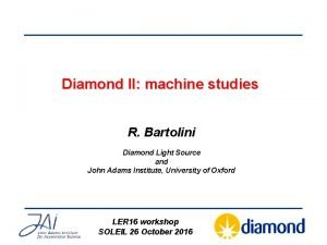 Diamond II machine studies R Bartolini Diamond Light