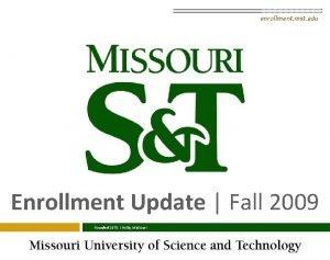 enrollment mst edu Enrollment Update Fall 2009 Founded