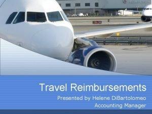 Travel Reimbursements Presented by Helene Di Bartolomeo Accounting