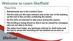 Welcome to Learn Sheffield Please Note Refreshments are