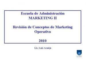 Escuela de Administracin MARKETING II Revisin de Conceptos