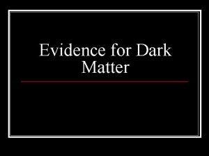 Evidence for Dark Matter What is Dark Matter