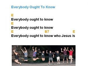 Everybody Ought To Know E Everybody ought to