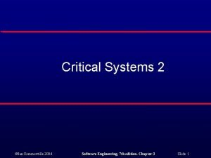 Critical Systems 2 Ian Sommerville 2004 Software Engineering
