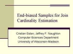 Endbiased Samples for Join Cardinality Estimation Cristian Estan