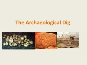 The Archaeological Dig What is Archaeology Archaeological fieldwork