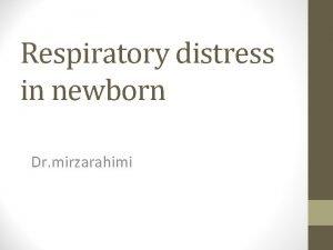 Respiratory distress in newborn Dr mirzarahimi Neonatal Respiratory