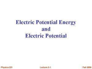 Electric Potential Energy and Electric Potential Physics 231