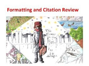 Formatting and Citation Review MLA Formatting Dont forget