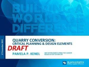 17 November 2015 QUARRY CONVERSION CRITICAL PLANNING DESIGN