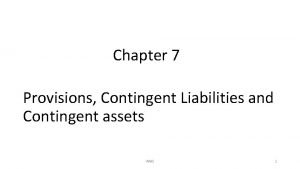 Chapter 7 Provisions Contingent Liabilities and Contingent assets