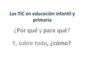 Las TIC en educacin infantil y primaria Por